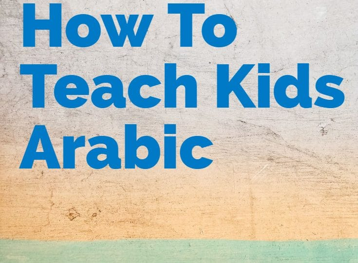 How to teach kids arabic even if you don't speak it